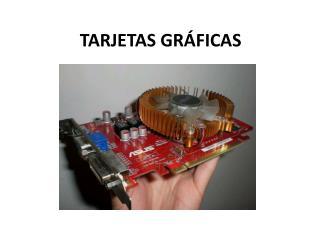 TARJETAS GRÁFICAS