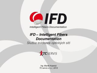 IFD –  Intelligent Fibers Documentation Služba evidence optických sítí