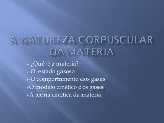 A NATUREZA CORPUSCULAR DA MATERIA