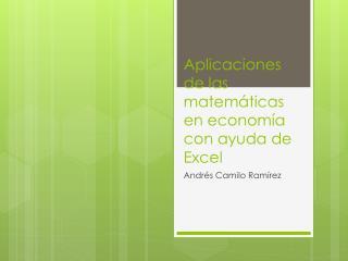 Aplicaciones de las matemáticas en economía con ayuda de Excel