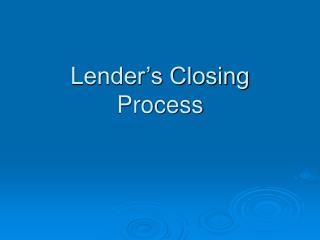 Lender s Closing Process