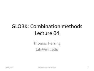 GLOBK: Combination methods Lecture  04