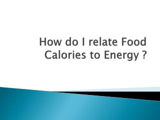 How do I relate Food Calories to Energy ?