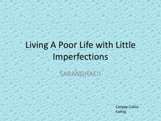 Living A Poor Life with Little Imperfections