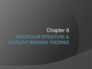 Molecular Structure & Covalent Bonding Theories