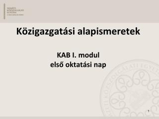 K�zigazgat�si alapismeretek KAB I. modul els? oktat�si nap