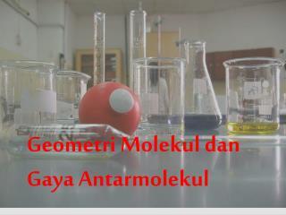 Geometri Molekul dan Gaya Antarmolekul