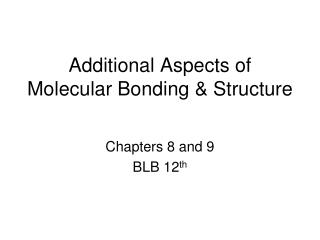 Additional Aspects of Molecular Bonding & Structure