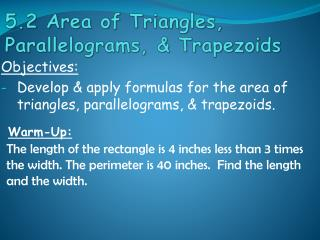 Objectives: Develop & apply formulas for the area of triangles, parallelograms, & trapezoids.