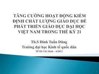 Th.S Đinh Tuấn Dũng Trường đại học Kinh tế quốc dân TP  Hồ Chí  Minh – 6/2012