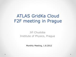 ATLAS  GridKa  Cloud  F2F meeting in Prague