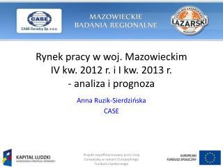 Rynek pracy w woj. Mazowieckim IV kw. 2012 r. i I kw. 2013 r.  - analiza i prognoza