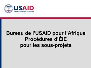 Bureau de l USAID pour l Afrique  Proc dures d  IE pour les sous-projets