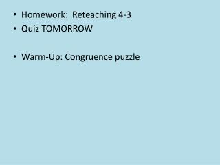 Homework:   Reteaching  4-3 Quiz TOMORROW Warm-Up:  Congruence puzzle