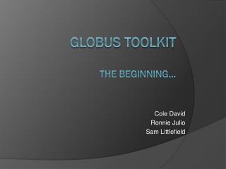 Globus Toolkit the beginning…