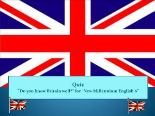 "Quiz  "" Do  you know Britain well?"" for  ""New Millennium  English 6"""