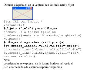 from Tkinter import * ventana=Tk() cv=Canvas(ventana,width=200,height=200) cv.pack()