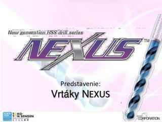 Predstavenie:  Vrtáky N EXUS
