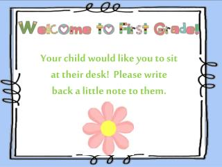 Your child would like you to sit at their desk!  Please write back a little note to them.