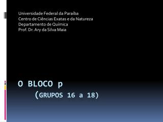 O BLOCO  p ( GRUPOS 16 a 18)
