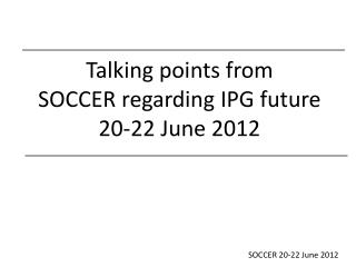 Talking points from  SOCCER  regarding  IPG  future 20-22 June 2012