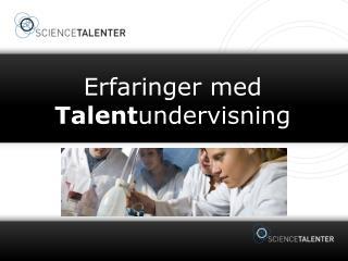 Erfaringer  med  Talent undervisning