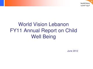 World Vision Lebanon  FY11 Annual Report on Child Well Being