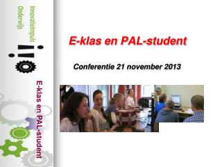 E-klas en PAL-student       Conferentie 21 november 2013