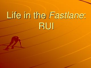 Life in the Fastlane: RUI