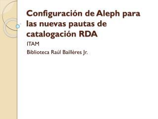 Configuración de Aleph para las nuevas pautas de catalogación RDA