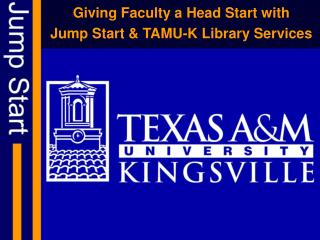 Giving Faculty a Head Start with  Jump Start  TAMU-K Library Services