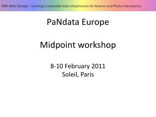 PaNdata Europe Midpoint workshop 8-10 February 2011 Soleil, Paris