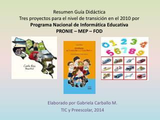 Elaborado por Gabriela Carballo M. TIC y Preescolar, 2014