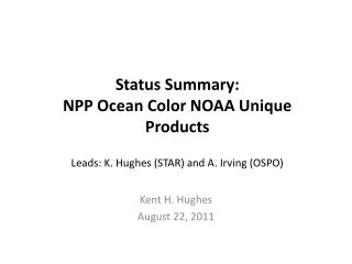 Status Summary: NPP Ocean Color NOAA Unique Products Leads: K. Hughes (STAR) and A. Irving (OSPO)