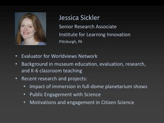 Jessica Sickler Senior Research Associate Institute for Learning Innovation Pittsburgh, PA