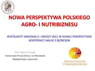Prof. Tadeusz Trziszka Uniwersytet Przyrodniczy  we Wrocławiu Wydzia ł  Nauk o Żywności