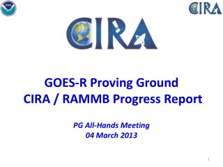 GOES-R Proving Ground   CIRA / RAMMB Progress Report PG  All-Hands Meeting  04 March 2013