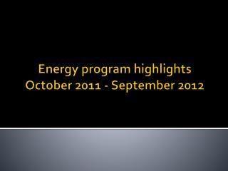 Energy program highlights October 2011 - September 2012