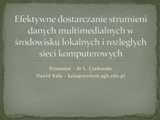 Promotor – dr Ł.  Czekierda Dawid Kala – kala@student.agh.pl