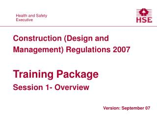 Construction Design and Management Regulations 2007  Training Package Session 1- Overview