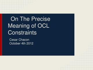 On The Precise Meaning of OCL Constraints