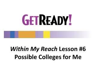 Within My Reach  Lesson #6 Possible Colleges for Me