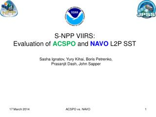 S-NPP  VIIRS: Evaluation of  ACSPO  and  NAVO  L2P SST
