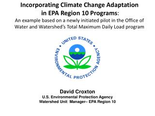 David  Croxton U.S . Environmental Protection Agency Watershed Unit  Manager– EPA Region  10