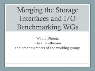 Merging  the Storage Interfaces and I/O Benchmarking WGs