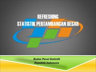 REFRESHING STATISTIK PERTAMBANGAN BESAR