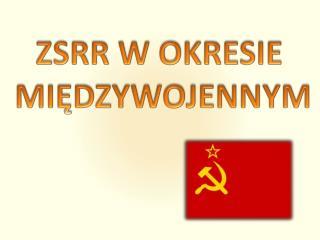 ZSRR  W OKRESIE  MI?DZYWOJENNYM