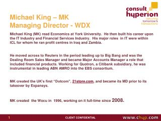 Michael King – MK Managing Director - WDX