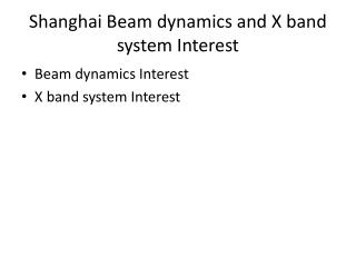 Shanghai  Beam dynamics  and X band  system  Interest