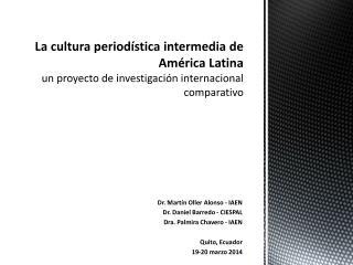 Dr.  Martín  Oller Alonso - IAEN  Dr. Daniel  Barredo  - CIESPAL Dra.  Palmira  Chavero - IAEN